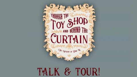 Thumbnail for entry Through The Toy Shop and Behind the Curtain The Artistry Of Gina M Virtual Exhibition Talk and Tour Zoom Event