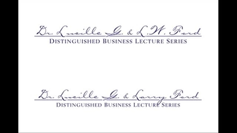 Thumbnail for entry The Eleventh Annual Dr. Lucille G. and L.W. Ford Distinguished Business Lecture Series