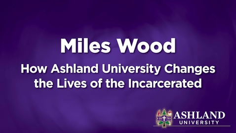 Thumbnail for entry Ashland University Changes the Lives of the Incarcerated