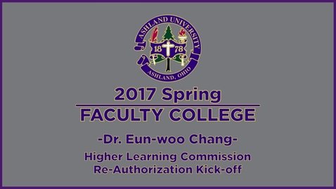 Thumbnail for entry 2017 Spring Faculty College: HLC KICKOFF with Dr. Chang