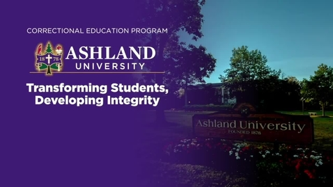 Thumbnail for entry Ashland University Correctional Education Program: Transforming Students, Developing Integrity