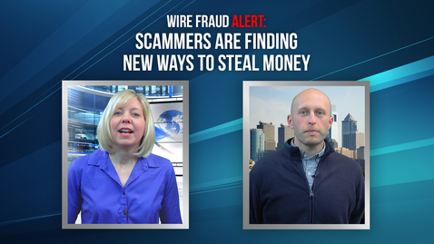 Thumbnail for entry Wire Fraud Alert: Scammers Are Finding New Ways to Steal Money 04.16.18