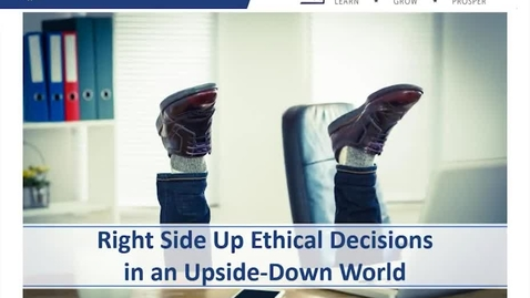 Thumbnail for entry Making Right Side Up Ethical Decisions In An Upside-Down World