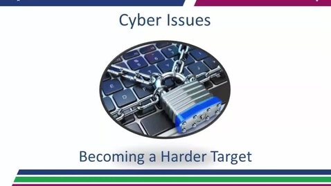 """Thumbnail for entry Cyber Issues """"Becoming a Harder Target"""" 09.14.17"""