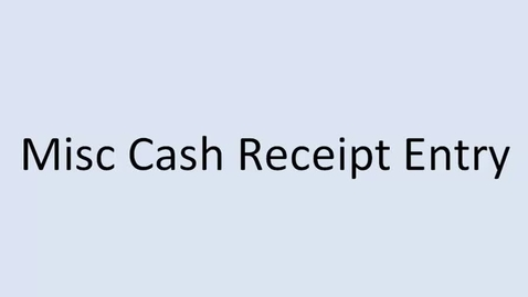 Thumbnail for entry Miscellaneous Cash Receipts Entry