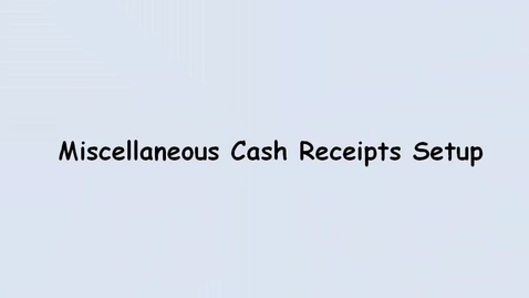 Thumbnail for entry Miscellaneous Cash Receipt Setup