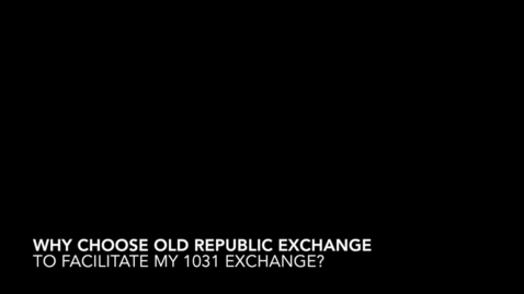 Thumbnail for entry 1031 Exchange - Why Old Republic Exchange