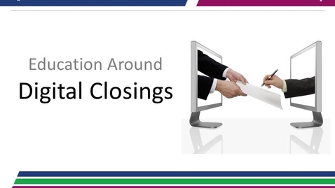 Thumbnail for entry Education Around Digital Closings