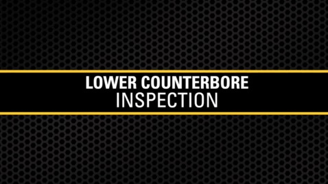 Thumbnail for entry Lower Counterbore Inspection