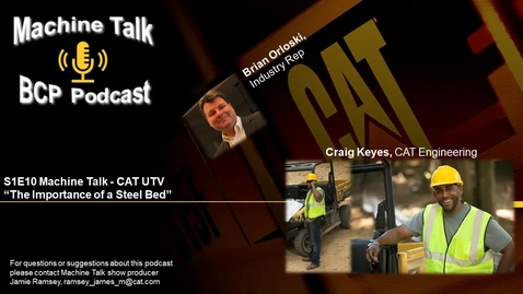 Thumbnail for entry S1E10 Machine Talk - CAT UTV The Importance of a Steel Bed