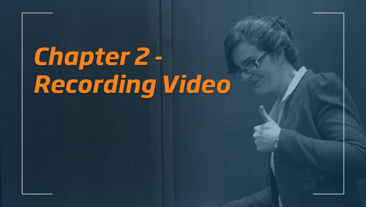 Tips & Tricks for Better Videos - Chapter 2 - Recording Video