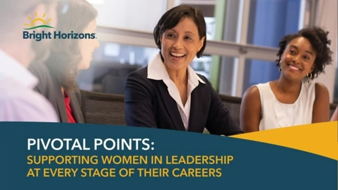 Thumbnail for entry Pivotal Points: Supporting Women in Leadership at Every Stage of Their Careers