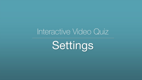 Thumbnail for entry Interactive Video Quiz - Settings