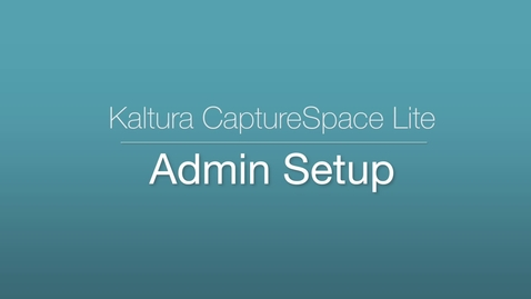 Thumbnail for entry CaptureSpace Lite - Admin Setup