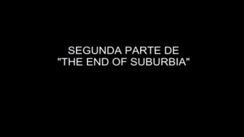 Miniatura para la entrada The End of Suburbia (VOSE) - 02_x264 (pantalla grande)