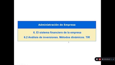 Miniatura para la entrada Tema 6. El sistema financiero de la empresa. 6.2 Análisis de inversiones. Métodos dinámicos. TIR (III)