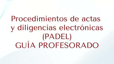 Miniatura para la entrada Guia de ayuda la herramienta PADEL (Procedimiento de Actas y Diligencias Electrónicas)