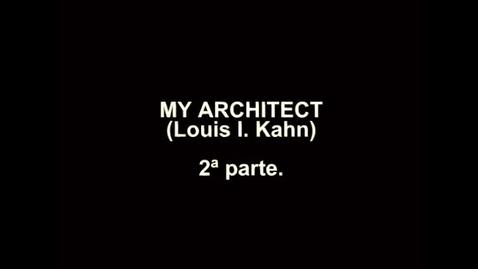 Miniatura para la entrada My Architect, Louis I. Kahn (2ª parte)