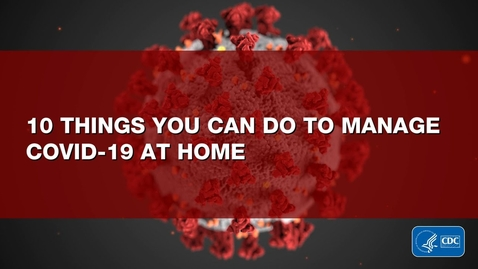 Thumbnail for entry 10 Things You Can Do to Manage COVID-19 at Home