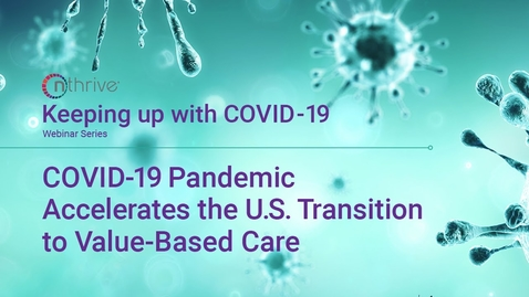 Thumbnail for entry Keeping Up With COVID-19: COVID-19 Pandemic Accelerates the U.S. Transition to Value-Based Care