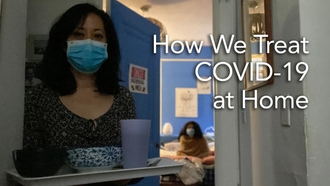 Thumbnail for entry My Family Has Mild Coronavirus.  Here's Our Home Covid-19 Treatment Plan
