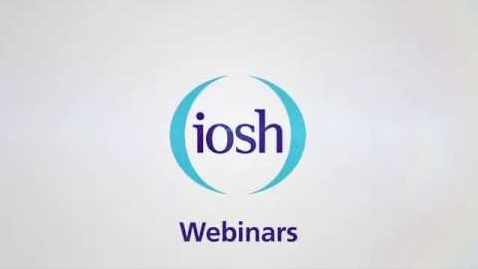 Thumbnail for entry IOSH Webinar: Managing workplace safety and health in response to COVID-19