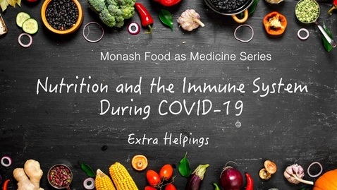 """Thumbnail for entry """"Nutrition for Immunity during COVID-19"""" Extra Helpings: From the 'Food as Medicine' series"""