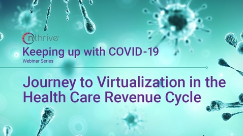 Thumbnail for entry Keeping Up With COVID-19: Journey to Virtualization in the Health Care Revenue Cycle