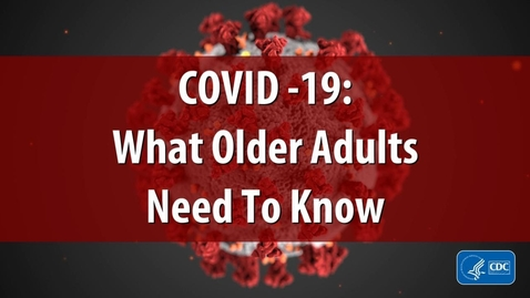 Thumbnail for entry COVID-19: What Older Adults Need to Know