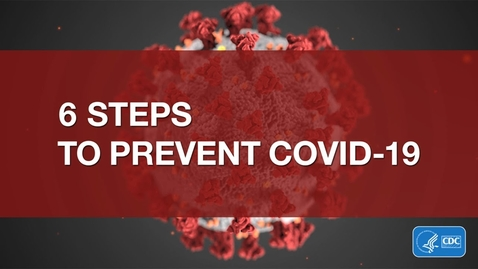 Thumbnail for entry 6 Steps to Prevent COVID-19