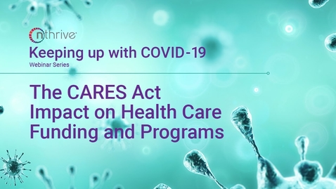 Thumbnail for entry Keeping Up With COVID-19: The CARES Act Impact on Healthcare Funding and Programs