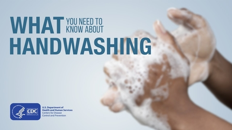 Thumbnail for entry What You Need To Know About Handwashing