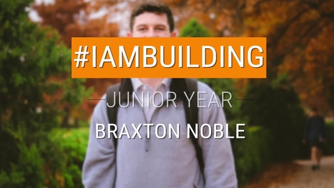 Thumbnail for entry #IAmBuilding Junior Year - Braxton Noble