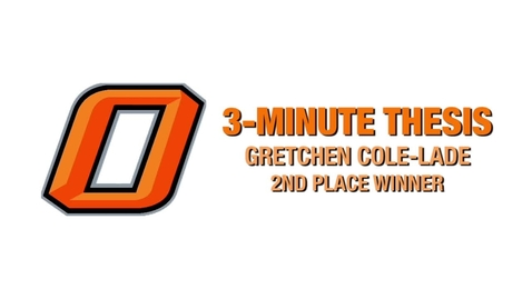 Thumbnail for entry Three-Minute Thesis: Gretchen Cole-Lade