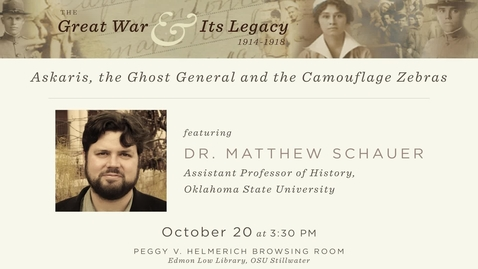 """Thumbnail for entry The Great War and Its Legacy: """"Askaris, the Ghost General and the Camouflage Zebra"""" by Dr. Matthew Schauer"""