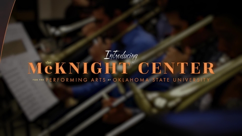 Thumbnail for entry Introducing the McKnight Center for the Performing Arts at Oklahoma State University