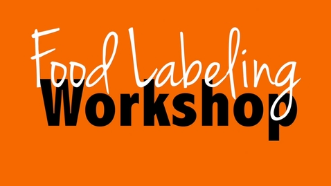 Thumbnail for entry Food Labeling Workshop
