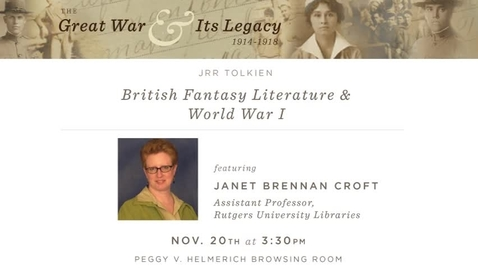 """Thumbnail for entry The Great War and Its Legacy: """"J.R.R. Tolkien & the Great War"""" by Janet Brennan Croft"""