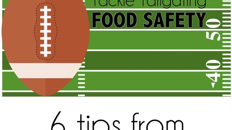 Thumbnail for entry 6 Tailgating Food Safety Tips