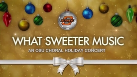 Thumbnail for entry What Sweeter Music:  An OSU Choral Holiday Concert