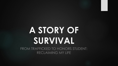 "Thumbnail for entry A Story of Survival:  From Trafficked to Honors Student:  ""Reclaiming my Life"""