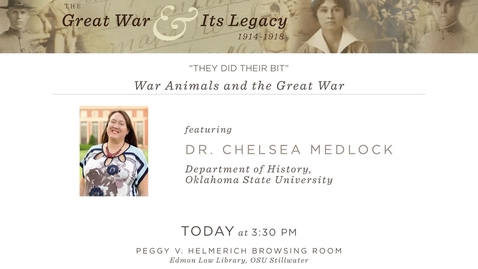 """Thumbnail for entry The Great War and Its Legacy: """"They Did Their Bit. War Animals and the Great War"""" with Dr. Chelsea Medlock"""