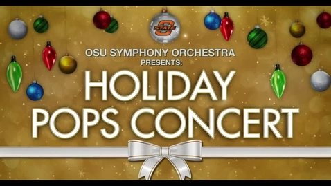 Thumbnail for entry OSU Symphony Orchestra Presents:  Holiday Pops Concert