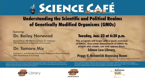 Thumbnail for entry Science Cafe presents Understanding the Scientific and Political Realms of Genetically Modified Organisms (GMOs)