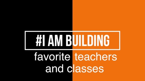 Thumbnail for entry #IAmBuilding Favorite Professors and Classes