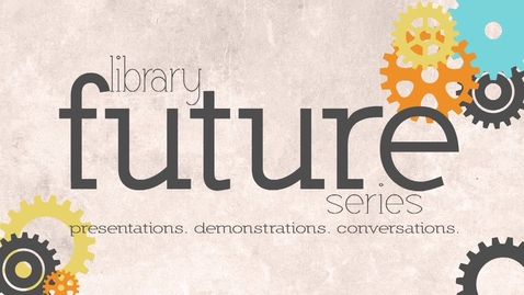 """Thumbnail for entry Library Future Series: """"The Future of Learning"""""""