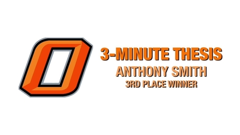 Thumbnail for entry Three-Minute Thesis: Anthony Smith