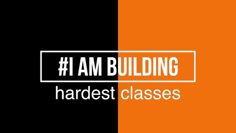 Thumbnail for entry #IAmBuilding Hardest Classes