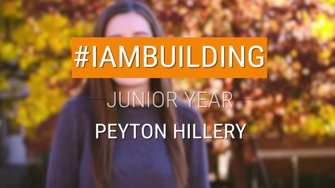 Thumbnail for entry #IAmBuilding Junior Year - Peyton Hillery