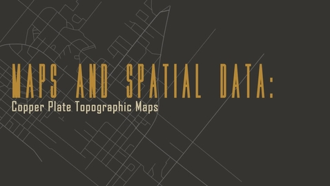 Thumbnail for entry Maps and Spatial Data: Copper Plate Topographic Maps